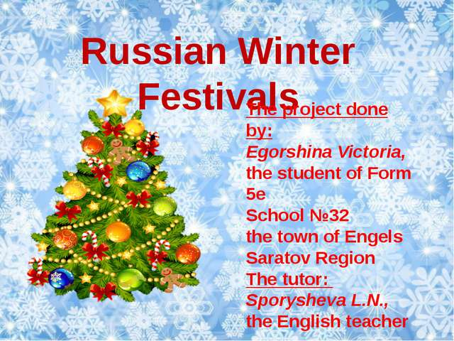 Russian Winter Festivals The project done by: Egorshina Victoria, the student...