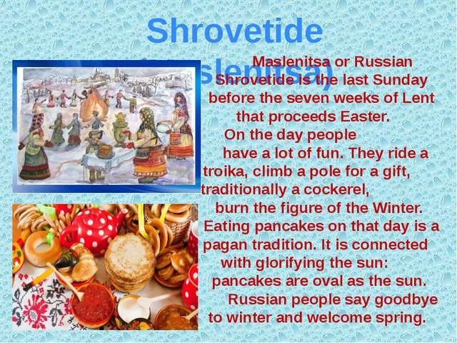 Shrovetide (Maslenitsa) Maslenitsa or Russian Shrovetide is the last Sunday b...