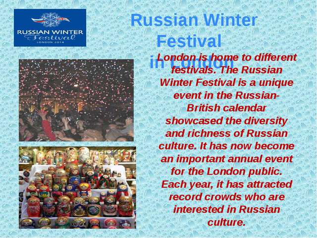 Russian Winter Festival in London London is home to different festivals. The...