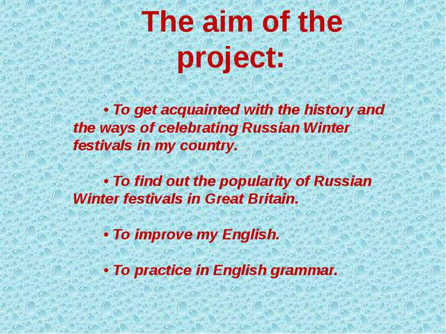 The aim of the project: • To get acquainted with the history and the ways of...