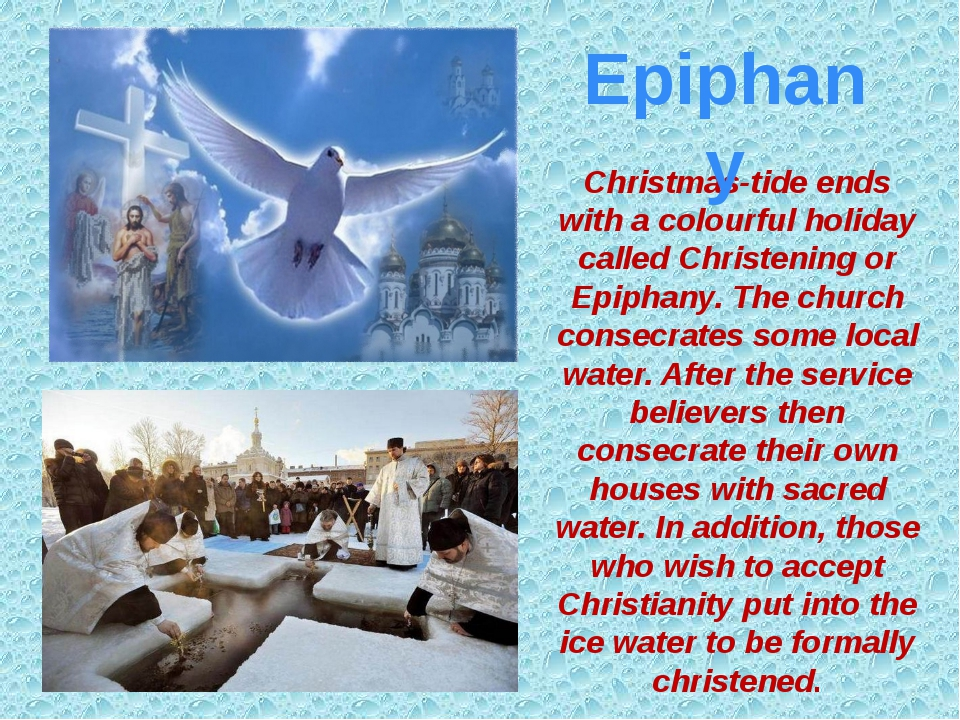 Christmas-tide ends with a colourful holiday called Christening or Epiphany....