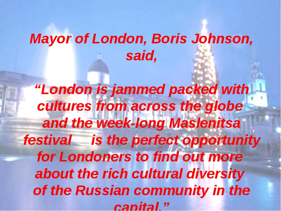 "Mayor of London, Boris Johnson, said, ""London is jammed packed with cultures..."