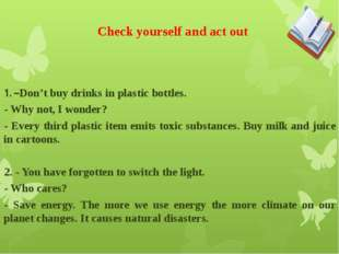 Check yourself and act out 1. –Don't buy drinks in plastic bottles. - Why no