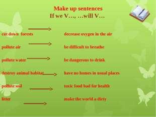 Make up sentences If we V…, …will V… cut down forestsdecrease oxygen in t