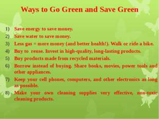 Ways to Go Green and Save Green Save energy to save money. Save water to save
