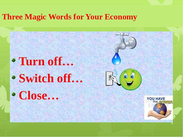 Three Magic Words for Your Economy Turn off… Switch off… Close…