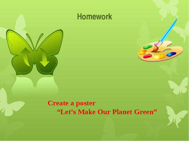 """Homework Create a poster """"Let's Make Our Planet Green"""""""