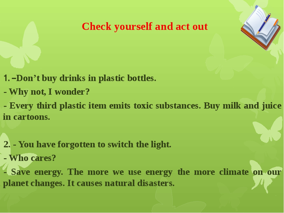 Check yourself and act out 1. –Don't buy drinks in plastic bottles. - Why no...