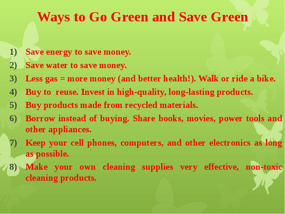 Ways to Go Green and Save Green Save energy to save money. Save water to save...
