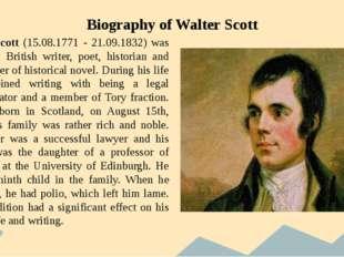 Biography of Walter Scott Walter Scott (15.08.1771 - 21.09.1832) was a famou