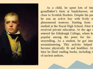 As a child, he spent lots of time at his grandfather's farm at Sandyknowe, w