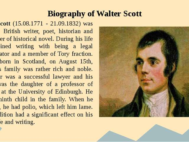 Biography of Walter Scott Walter Scott (15.08.1771 - 21.09.1832) was a famou...