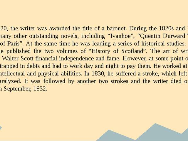 In 1820, the writer was awarded the title of a baronet. During the 1820s and...