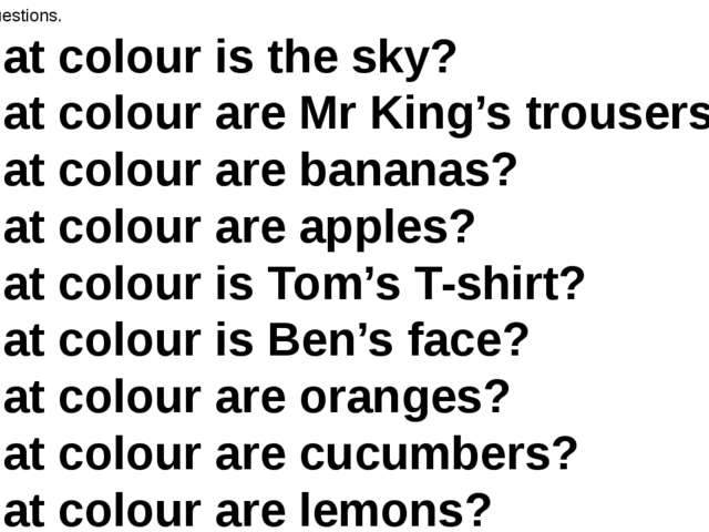 Answer the questions. What colour is the sky? What colour are Mr King's trous...