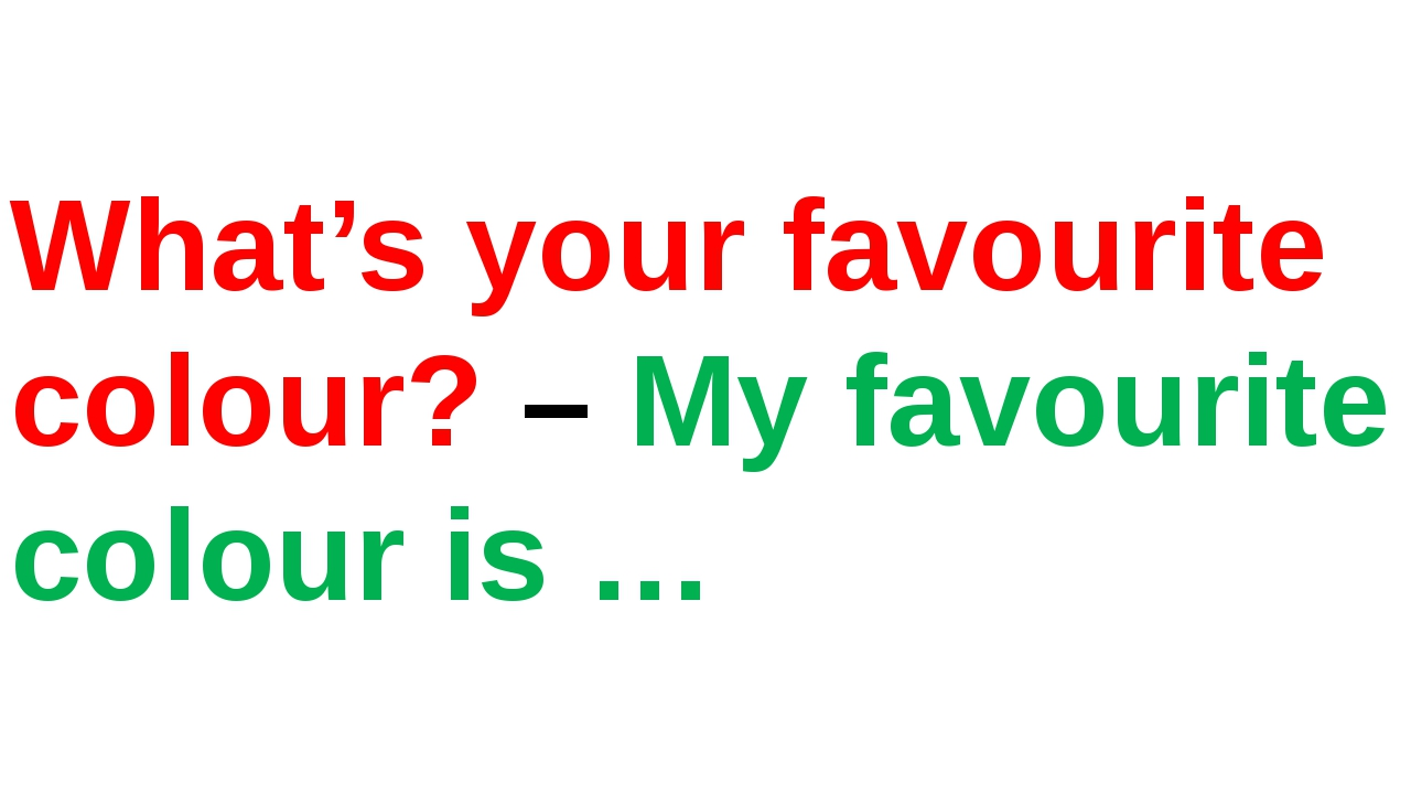 What's your favourite colour? – My favourite colour is …