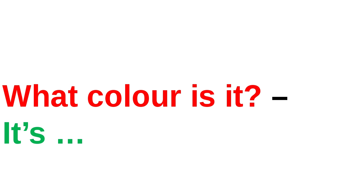 What colour is it? – It's …