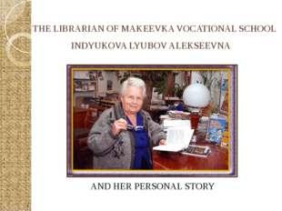 THE LIBRARIAN OF MAKEEVKA VOCATIONAL SCHOOL INDYUKOVA LYUBOV ALEKSEEVNA AND