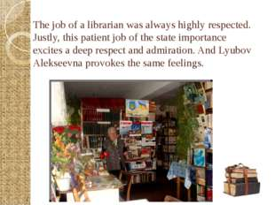 The job of a librarian was always highly respected. Justly, this patient job