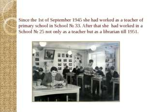 Since the 1st of September 1945 she had worked as a teacher of primary schoo