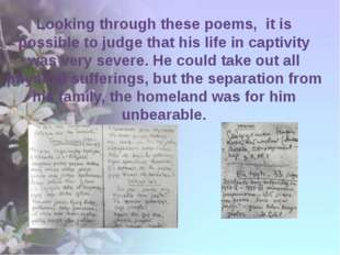 Looking through these poems, it is possible to judge that his life in captiv
