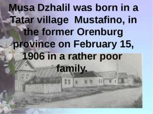 Musa Dzhalil was born in a Tatar village Mustafino, in the former Orenburg p