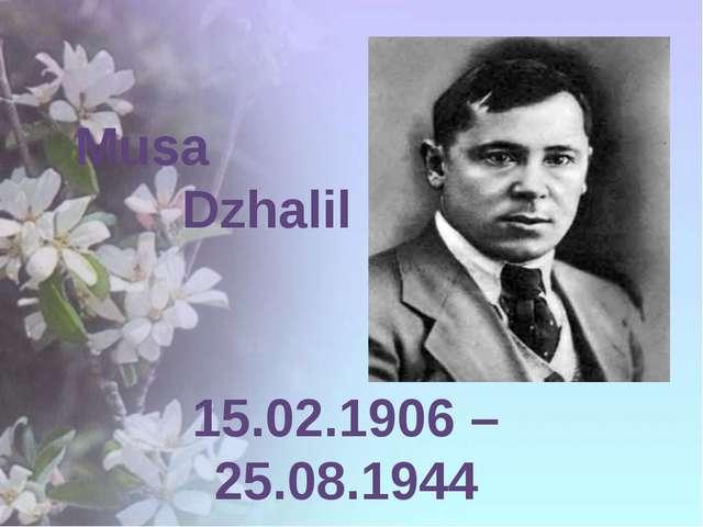 Musa Dzhalil 15.02.1906 – 25.08.1944