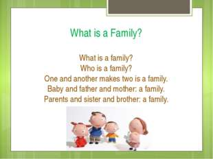 What is a Family? What is a family? Who is a family? One and another makes tw