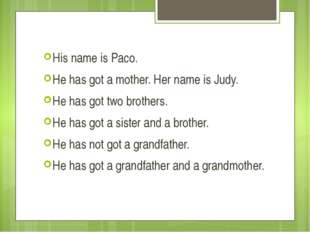 His name is Paco. He has got a mother. Her name is Judy. He has got two broth
