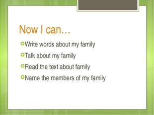 Now I can… Write words about my family Talk about my family Read the text abo