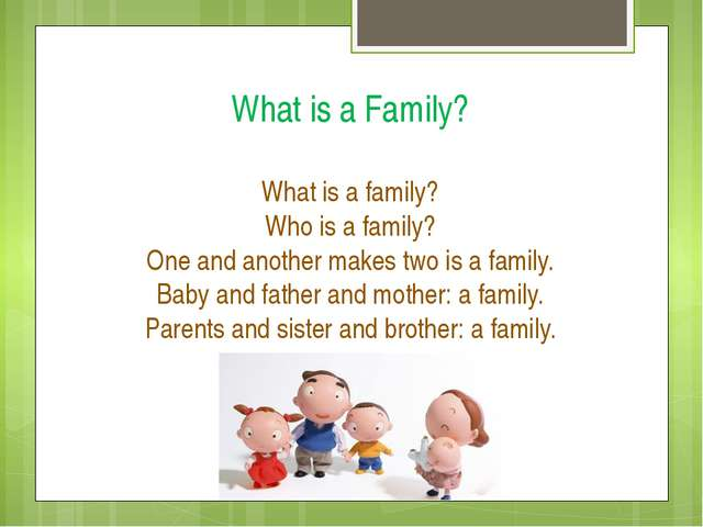 What is a Family? What is a family? Who is a family? One and another makes tw...