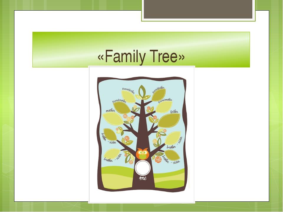 «Family Tree»