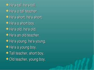 He's tall, he's tall, He's a tall teacher. He's short, he's short, He's a sho