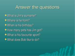 Answer the questions What is Jim's surname? Where is he from? When is his bir