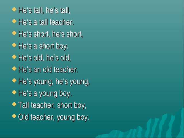 He's tall, he's tall, He's a tall teacher. He's short, he's short, He's a sho...