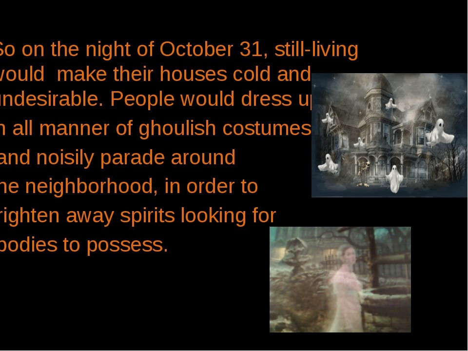 So on the night ofOctober 31, still-living would make their houses cold and...