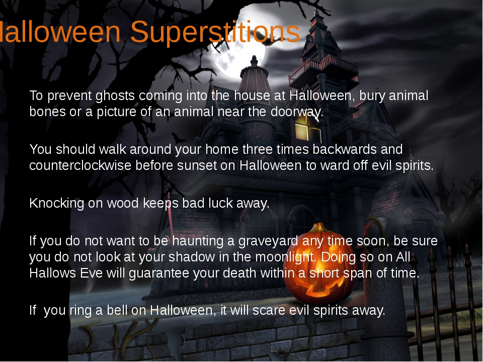 Halloween Superstitions To prevent ghosts coming into the house at Halloween,...