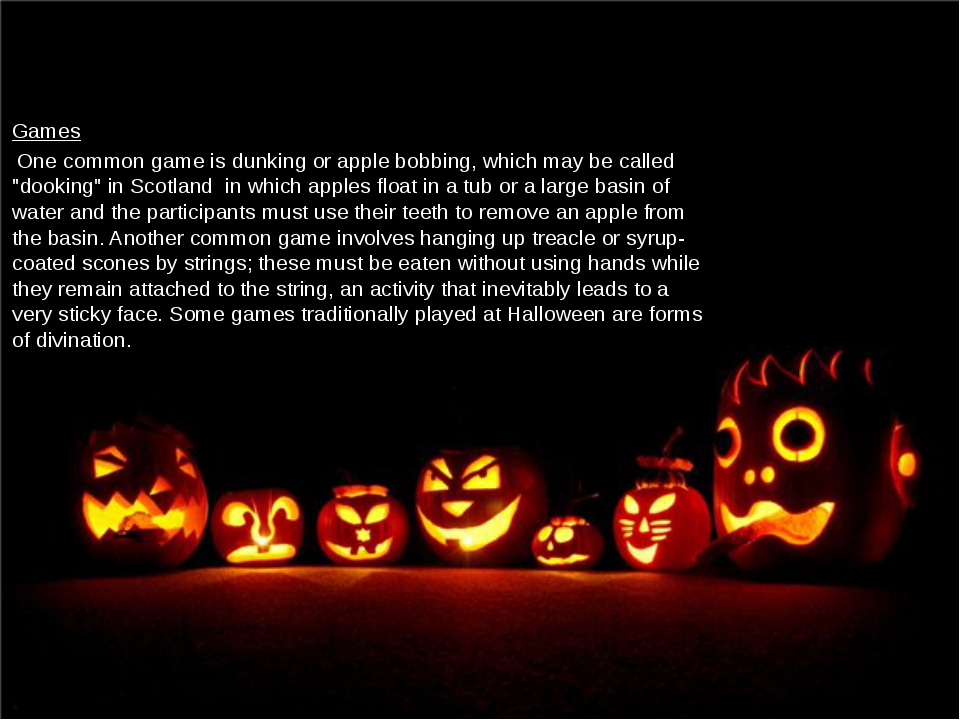 """Games One common game is dunking or apple bobbing, which may be called """"dook..."""
