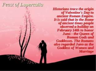 Feast of Lupercalia Historians trace the origin of Valentine's Day to ancient