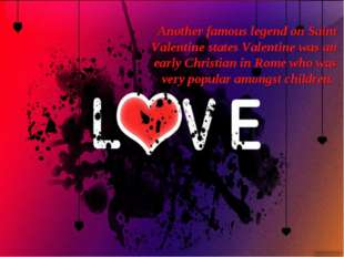 Another famous legend on Saint Valentine states Valentine was an early Christ