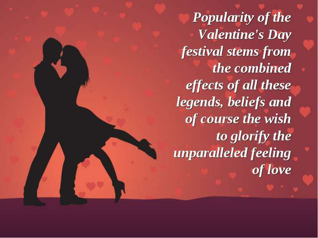 Popularity of the Valentine's Day festival stems from the combined effects of...