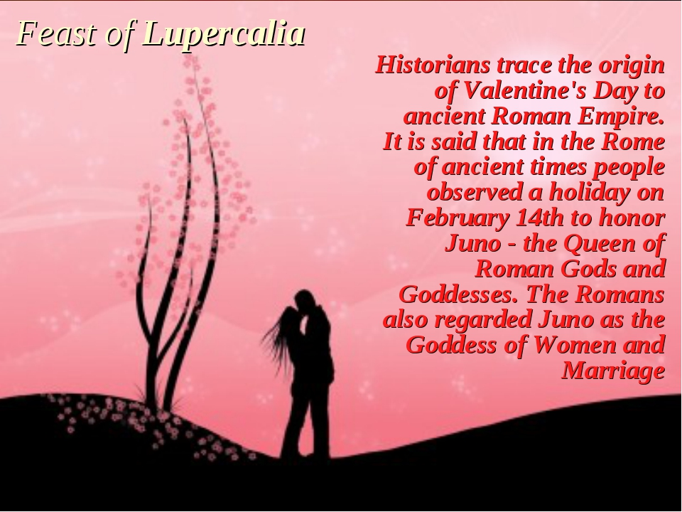 Feast of Lupercalia Historians trace the origin of Valentine's Day to ancient...