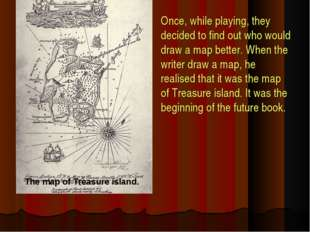 Once, while playing, they decided to find out who would draw a map better. Wh