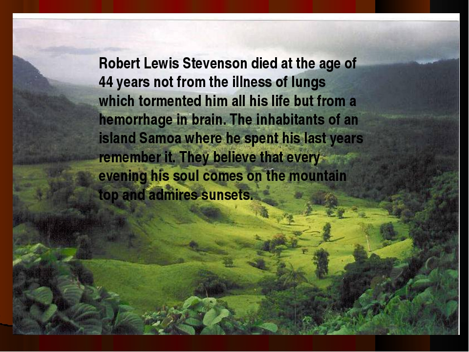 Robert Lewis Stevenson died at the age of 44 years not from the illness of lu...
