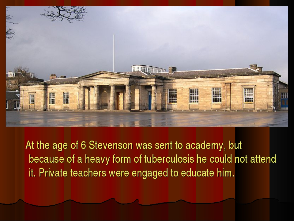 At the age of 6 Stevenson was sent to academy, but because of a heavy form o...