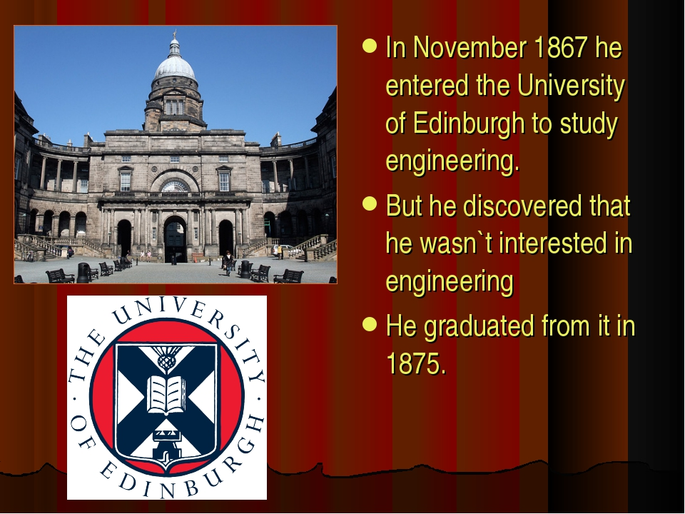 In November 1867 he entered the University of Edinburgh to study engineering....