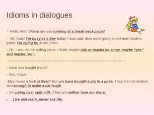 Idioms in dialogues - Hello, Ann! Where are you running at a break neck pace?