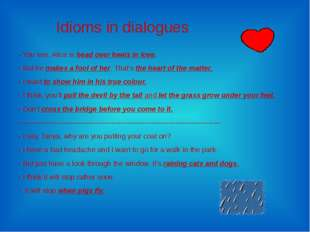 Idioms in dialogues - You see, Alice is head over heels in love. - But he mak