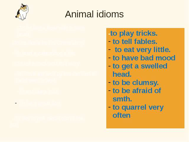 Animal idioms -To be like a bear with a sore head. -To be like a bull in Chin...
