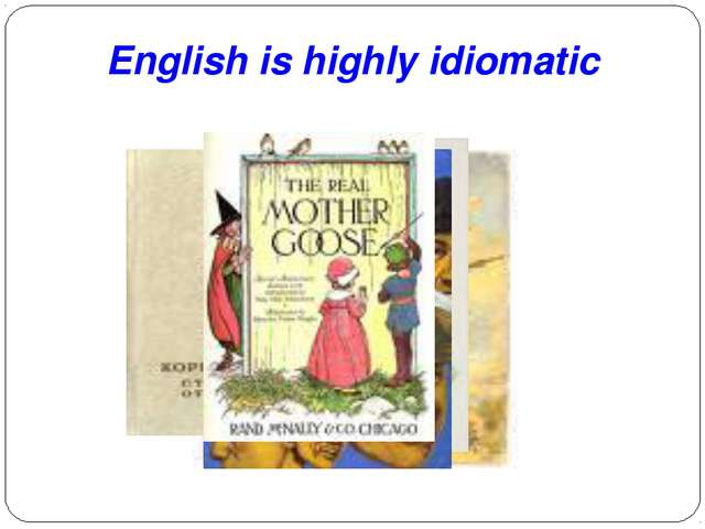 English is highly idiomatic