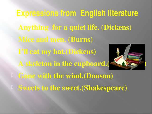 Expressions from English literature Anything for a quiet life. (Dickens) Mice...